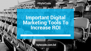 Important Digital Marketing Tools To Increase ROI